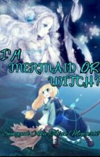 I'm Mermaid Or Witch? by angel-086