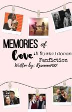 Memories of Love: A Nickelodeon Fanfiction by Reseeee1482