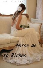 Nurse me to Riches by Taylabai