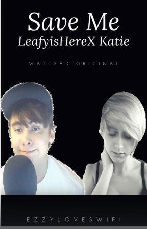 Save me~ LeafyIsHere X Katie by galaxyezzy