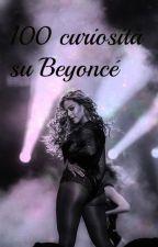 100 Curiosità su Beyoncé by Melinda_Spears