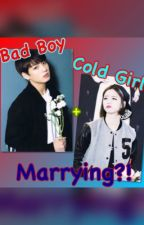 Bad Boy +Cold Girl= MARRYING???! by romarachanan