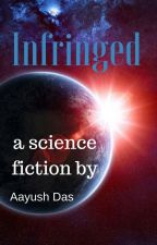 Infringed (Featured in 'Into The Void' by Science Fiction) by AayushDas