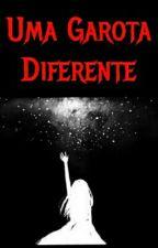 Uma Garota Diferente by PequenaNerd