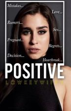 Positive | Lauren Jauregui | *ON HIATUS* by lowkeywifey