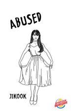 Abused (JiKook) by BangtanBurger