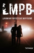 Loving My Possessive Boyfriend (On Going) by deymaxx