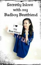 Secretly Inlove with my Badboy Bestfriend by azirakcute12