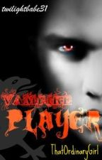 Vampire Player by twilightbabe31