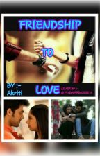 FRIENSHIP TO LOVE(on hold) by akritiguptap