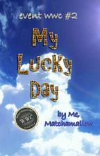 My Lucky Day by matchamallow