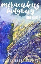 Miraculous Ladybug Oneshots by xXBookwormFangirlXx