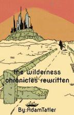 The Wilderness Chronicles Third Person Rewritten by AdamTatler