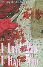 I Love You, I Hate You | J.s by HipLikeAngelina
