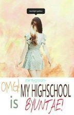 OMG!MY HIGH SCHOOL IS BYUNTAE! by riana95gurl_