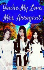 You My Love, Mrs. Arrogant by chinggu_97