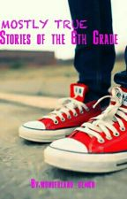 Mostly True Stories of the 6th Grade by underworldtimmy