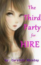 The Third Party For HIRE [~Book 1 COMPLETED~] by CursteinNicoley