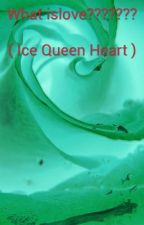 What Is Love??????(Ice Queen Heart) by LonerGangster