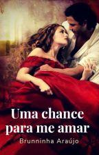 Uma chance para me amar #Wattys2016 by brunninha_araujo