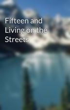 Fifteen and Living on the Streets by ZoeImagLand