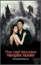 The Half Blooded Vampire Hunter by _Naomi_Chan_