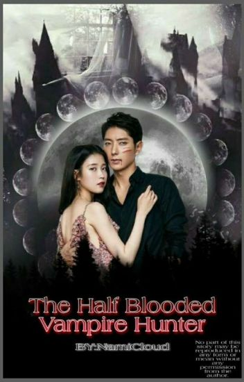 The Half Blooded Vampire Hunter(EDITING)