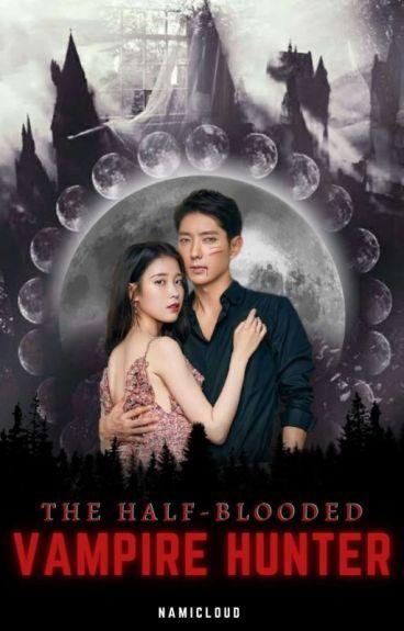 The Half Blooded Vampire Hunter