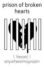 prison of  broken hearts (frerard) by anywhereimayroam