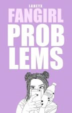 Fangirl problems by laheyx