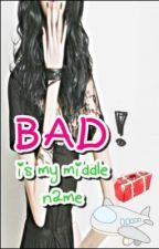 Bad is My Middle Name by fairytalesareshiiit