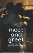 Meet And Greet™ by purposedeluxx