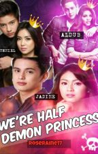 We're Half Demon Princess (ALDUB, JaDine And KATHNIEL UNITE) by Roseraine17