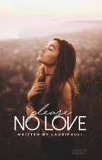 Please, no Love (in Überarbeitung) #Wattys2017  by lauripauli