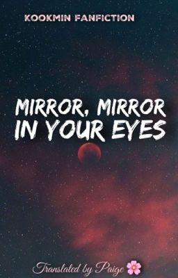 Đọc truyện KOOKMIN - Mirror, Mirror in your eyes -  TRANS 