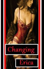Changing Erica xoxo -complete- by A_Hope93
