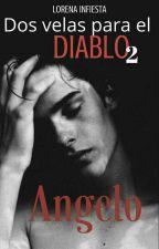 Dos velas para el diablo dos : Angelo |REESCRIBIENDO| by lorenainfiesta
