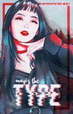 Mayi's The Type✨ by -OhMrsMayiHead
