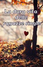 La dura vita delle ragazze single by CaffeinaJunkie17