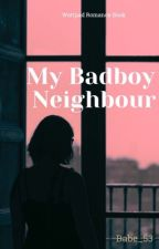 (CLICHÈ)My Badboy Neighbour  by babe_53