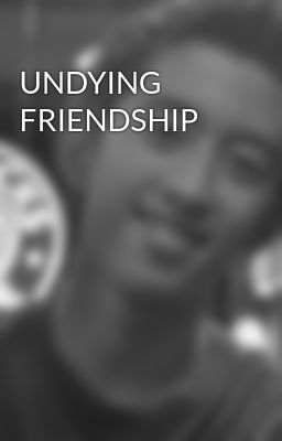 UNDYING FRIENDSHIP