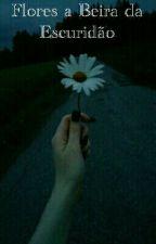 Flores A Beira Da Escuridão by G_iovan_na