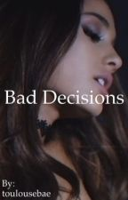 Bad Decisions  by toulousebabe