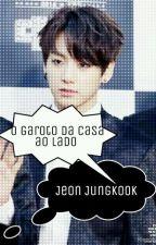 O Garoto Da Casa Ao Lado→JungKook by Vitamins_Do_Minhyuk