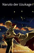 Naruto der Uzukage (Slow Updates) by Annasmyle
