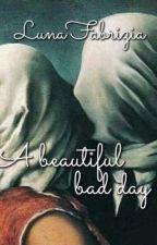 A beautiful bad day by LunaFabrizia
