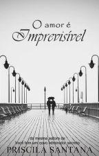 O Amor É Imprevisível by PriscilaSantana370