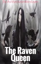 The Raven Queen: Darkness Falls by Ashlyniszombieslayer