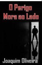 O PERIGO MORA AO LADO (Romance Gay) by JocaHudson