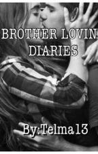 Brother Loving Diaries by TelmaBMiranda